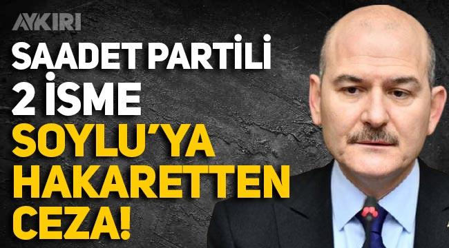İki Saadet Partili'ye Süleyman Soylu'ya hakaretten ceza