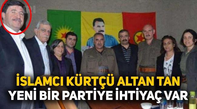 İslamcı Kürtçü Altan Tan'dan yeni parti çıkışı