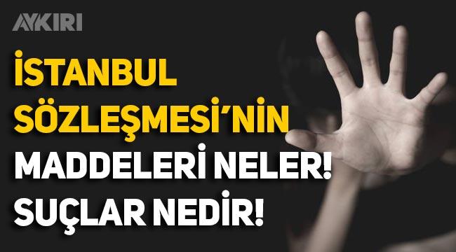 İstanbul Sözleşmesi nedir? İstanbul Sözleşmesi'nin maddeleri neler? Sözleşmedeki suçlar neler?