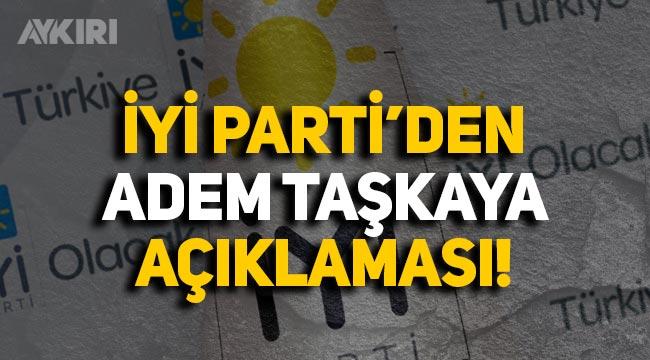 İYİ Parti'den Adem Taşkaya açıklaması