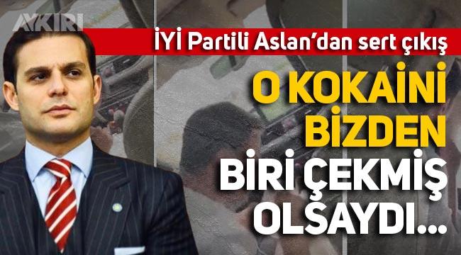İYİ Partili Mehmet Aslan'dan sert çıkış: O kokaini bizden biri çekmiş olsaydı...