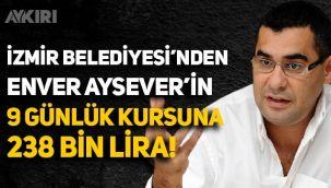 İzmir Belediyesi'nden Enver Aysever'in 9 günlük kursuna 238 bin lira!