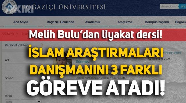 Melih Bulu liyakati unuttu: İslam Araştırmaları danışmanını, Boğaziçi Üniversitesi'nde 3 farklı göreve atadı!