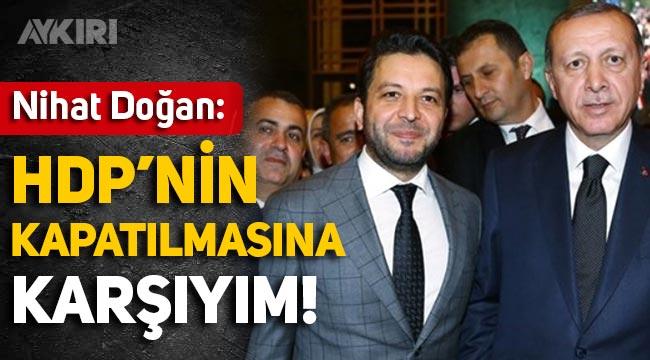 Nihat Doğan, HDP'ye destek açıklaması yaptı!