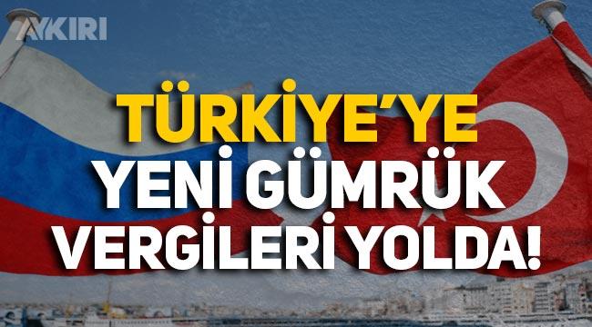 Rusya'dan Türkiye'ye yeni gümrük vergisi!