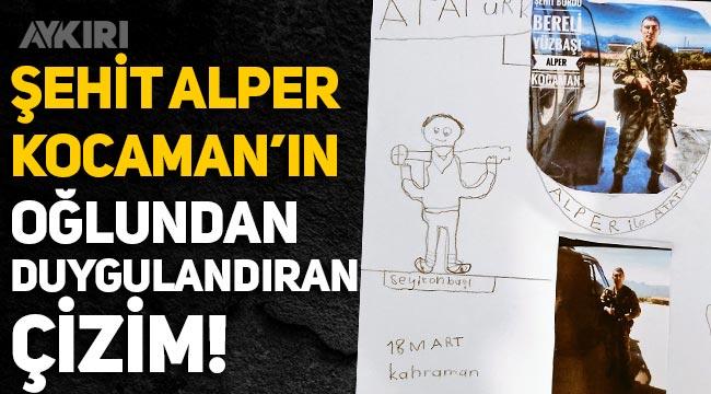 Şehit Alper Kocaman'ın oğlundan duygulandıran çizim!