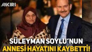 İçişleri Bakanı Süleyman Soylu'nun annesi Servet Soylu hayatını kaybetti!