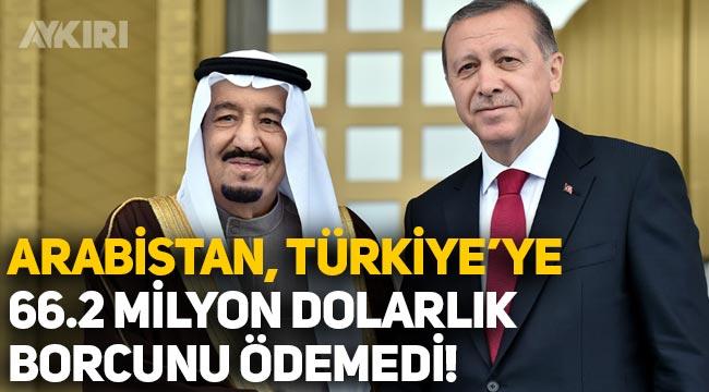 Suudi Arabistan, Türkiye'ye olan 120.3 milyon dolarlık borcunun 66,2 milyon dolarını ödemedi