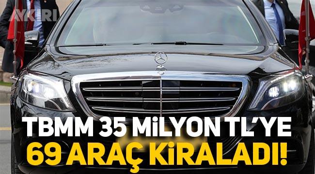 TBMM 35 milyon liraya 69 yeni makam aracı kiraladı