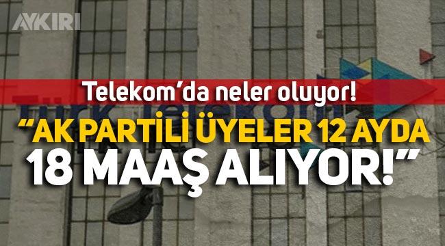 """Türk Telekom'da neler oluyor: """"AK Partili üyeler 12 ayda 18 maaş alıyor"""""""