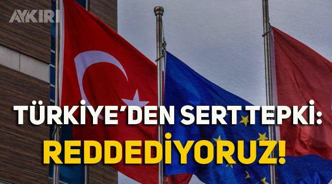 Türkiye'den Avrupa Parlamentosu kararlarına tepki: Reddediyoruz!