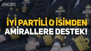 103 emekli amiralin bildirisine İYİ Partili Çıray'dan destek!