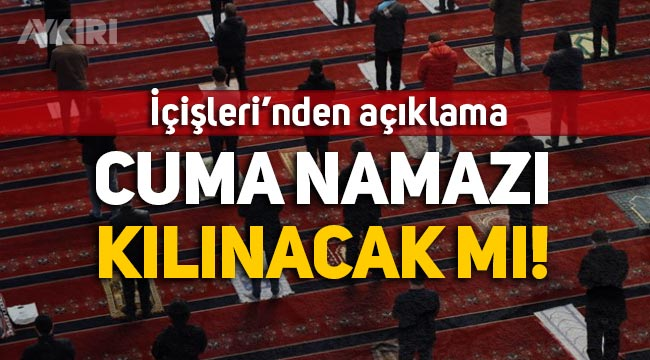 23 Nisan'da camiler açık mı? Cuma namazı kılınacak mı? İçişleri Bakanlığı'ndan açıklama
