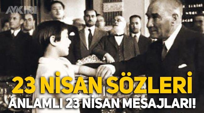 23 Nisan sözleri 2021, en güzel, anlamlı 23 Nisan mesajları, Atatürk ve 23 Nisan sözleri