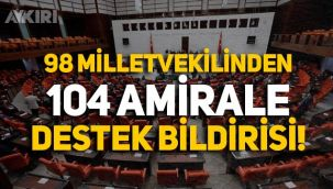 98 eski milletvekilinden 104 amirale destek bildirisi!