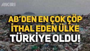 AB'den en çok çöp ithal eden ülke Türkiye oldu!