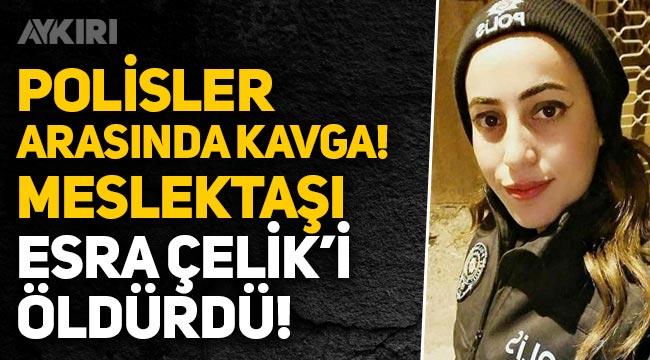 Ağrı'da Özel Harekat Polisi, meslektaşı olan Esra Çelik'i öldürdü!