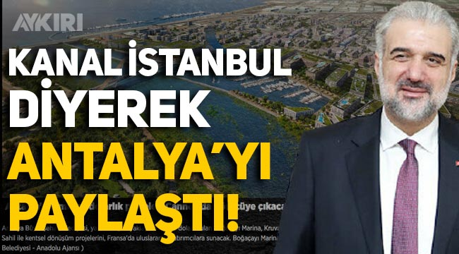 AK Parti İstanbul İl Başkanı Kabaktepe, Kanal İstanbul diye Antalya'yı paylaştı