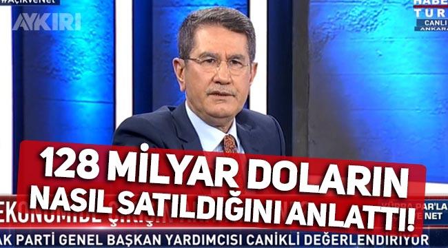 AK Partili Nurettin Canikli, 128 milyar doların nasıl satıldığını anlattı!