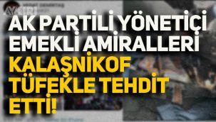 AKP'li eski yöneticiden emekli amirallere 'kalaşnikoflu' tehdit!