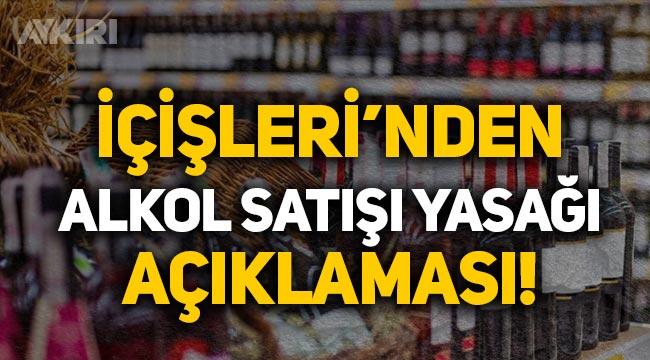 """""""Alkol satışı yasağı kalktı!"""" iddiasına İçişleri Bakanlığı'ndan açıklama"""
