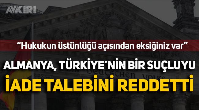 Almanya, Türkiye'nin bir suçluyu iade talebini reddetti: Hukukun üstünlüğü açısından eksiğiniz var