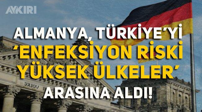 Almanya, Türkiye'yi 'yüksek riskli ülkeler' listesine aldı!