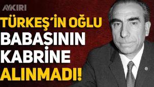 Alparslan Türkeş'in oğlu Ahmet Kutalmış Türkeş, mezar ziyaretine alınmadı!