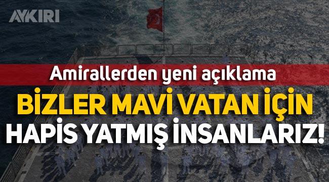 """Amirallerden yeni açıklama: """"Bizler Mavi Vatan için hapis yatmış insanlarız!"""""""
