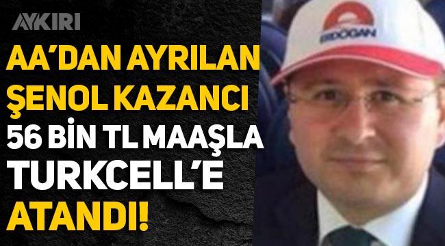 Anadolu Ajansı'ndan ayrılan Şenol Kazancı, 56 bin liralık maaşla Turkcell'e atandı