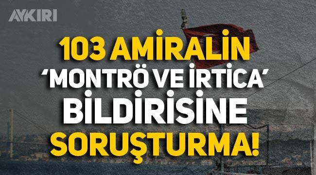 Ankara Cumhuriyet Başsavcılığı, 103 emekli amiralin bildirisine soruşturma başlattı