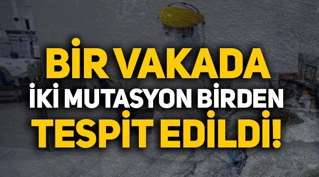 Ankara'da bir vakada iki mutasyon birden tespit edildi!