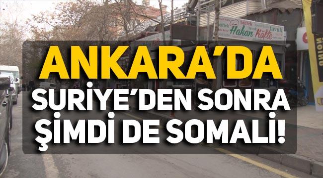 Ankara'da Suriye'den sonra şimdi de Somali mahallesi kuruldu!