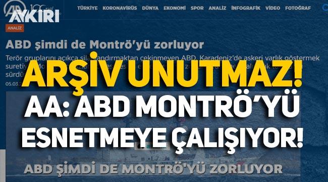 """2018 tarihli haber! AA: """"ABD, Montrö'yü esnetmeye çalışıyor"""""""