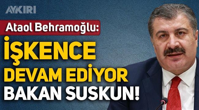 Ataol Behramoğlu: İşkence devam ediyor, Sağlık Bakanı suskun!