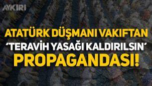 Atatürk düşmanı Furkan Vakfı'ndan 'Teravih yasağı kaldırılsın' propagandası!