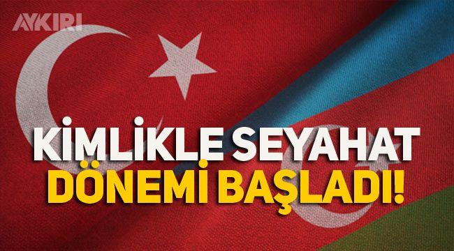 Azerbaycan ve Türkiye arasında kimlikle seyahat dönemi başladı!