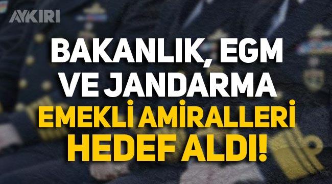 Bakanlık, EGM ve Jandarma Emekli Amiralleri hedef aldı: Edepsizler!