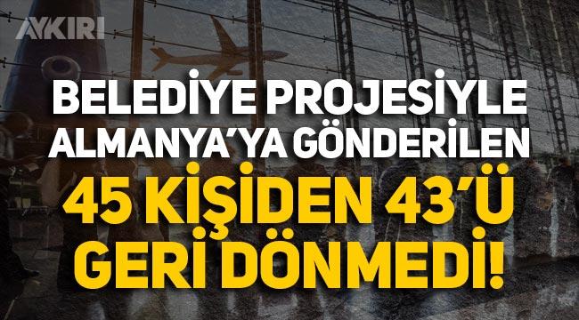 Belediye projesiyle Almanya'ya gönderilen 45 kişiden 43'ü geri dönmedi!