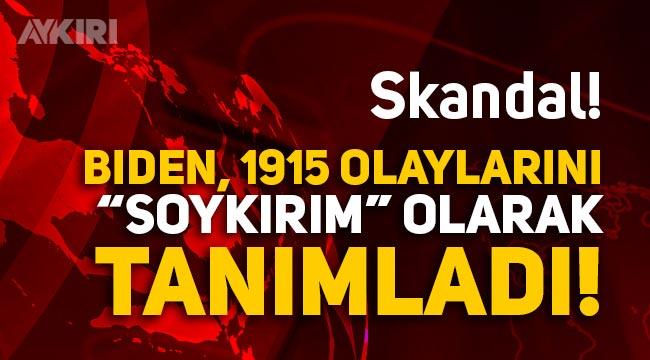 """Biden, 1915 olaylarını """"Soykırım"""" olarak tanımladı, İstanbul'a """"Konstantinopolis"""" dedi"""