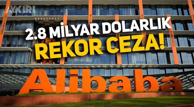 Çin'den Alibaba şirketine 2.8 milyar dolarlık ceza!