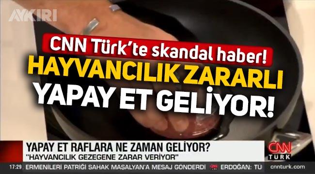 """CNNTürk'te skandal haber: """"Hayvancılık zararlı, yapay et geliyor"""""""
