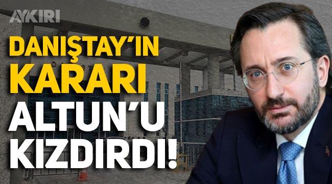 Danıştay'ın kararı İletişim Başkanı Fahrettin Altun'u kızdırdı!