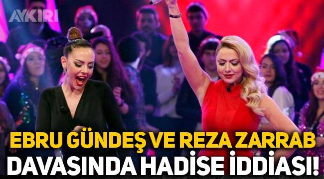 Ebru Gündeş ve Reza Zarrab davasında Hadise iddiası!