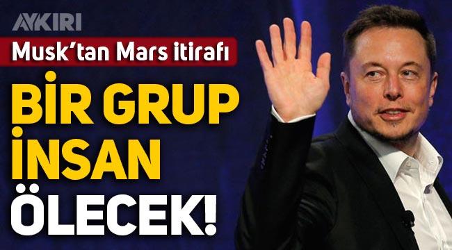 Elon Musk: Mars görevi sırasında bazı insanlar ölecek
