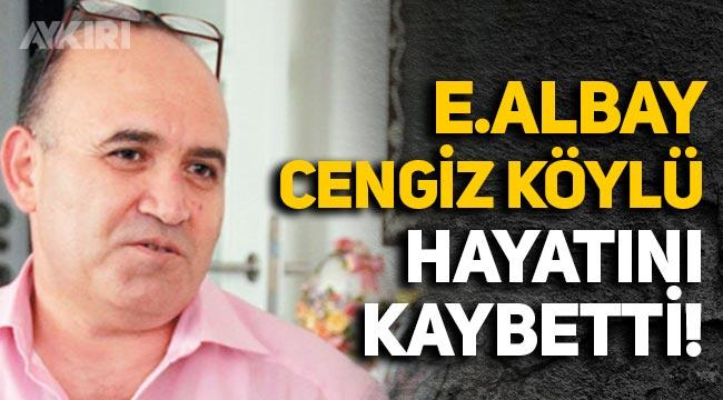 Emekli albay Cengiz Köylü hayatını kaybetti