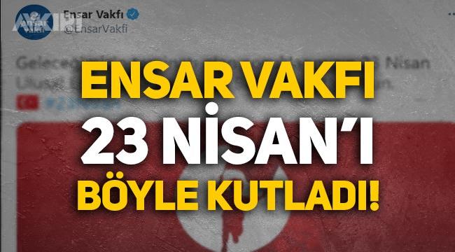 """Ensar Vakfı 23 Nisan'ı """"Geleceğin teminatı çocuklardır"""" ifadesiyle kutladı!"""