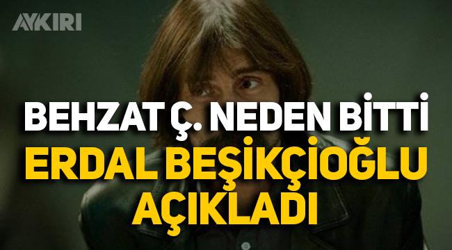 Erdal Beşikçioğlu, Behzat Ç.'nin neden bittiğini açıkladı