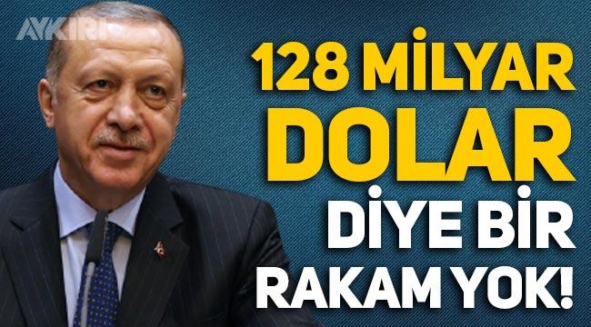 """Erdoğan: Aslında """"128 milyar dolar"""" diye bir rakam yok"""