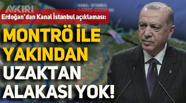 Erdoğan'dan Kanal İstanbul mesajı: Montrö'yle yakından uzaktan alakası yok!